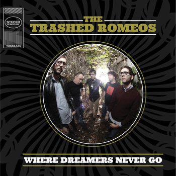 The Trashed Romeos - Where Dreamers Never Go
